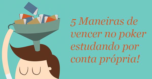 Photo of 5 Maneiras de vencer no poker estudando por Conta Própria!